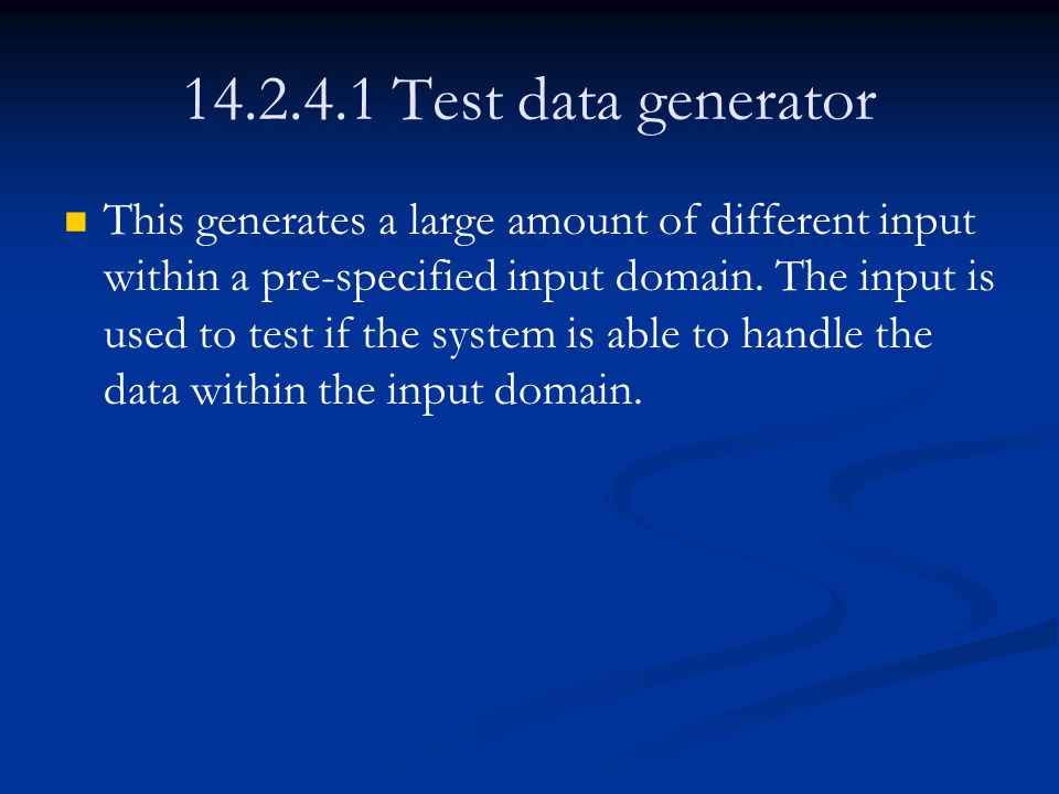 14.2.4.1 Test data generator This generates a large amount of different input within a pre-specified input domain.