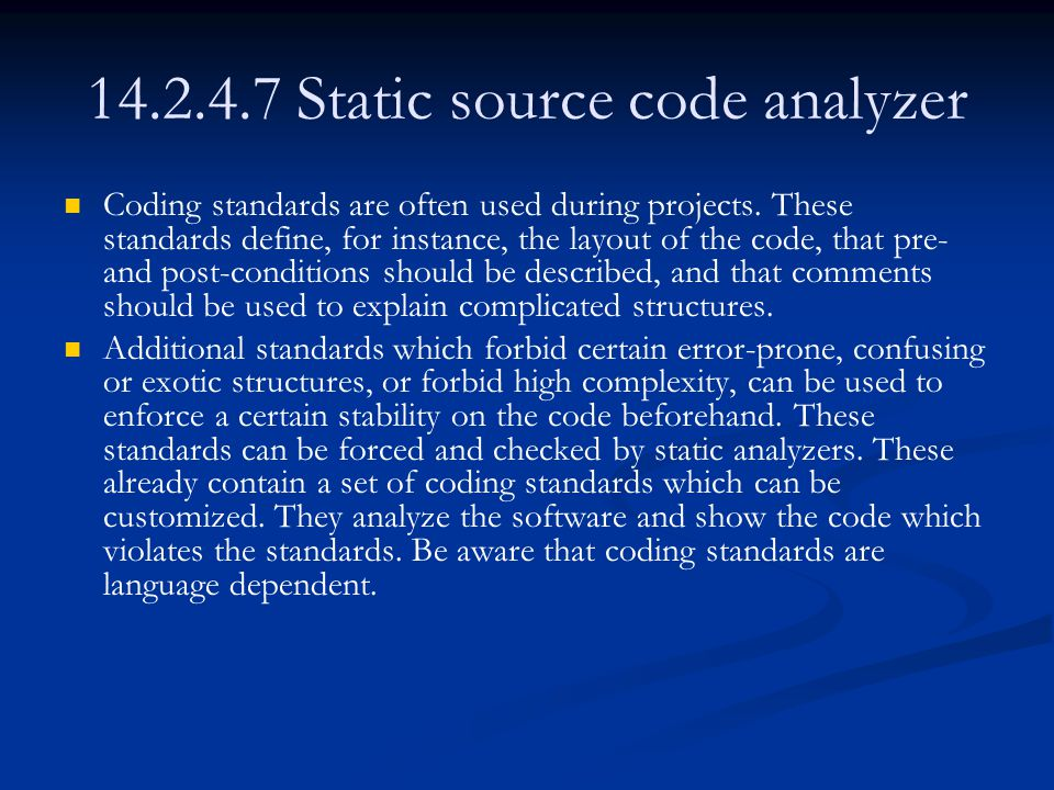 14.2.4.7 Static source code analyzer Coding standards are often used during projects.