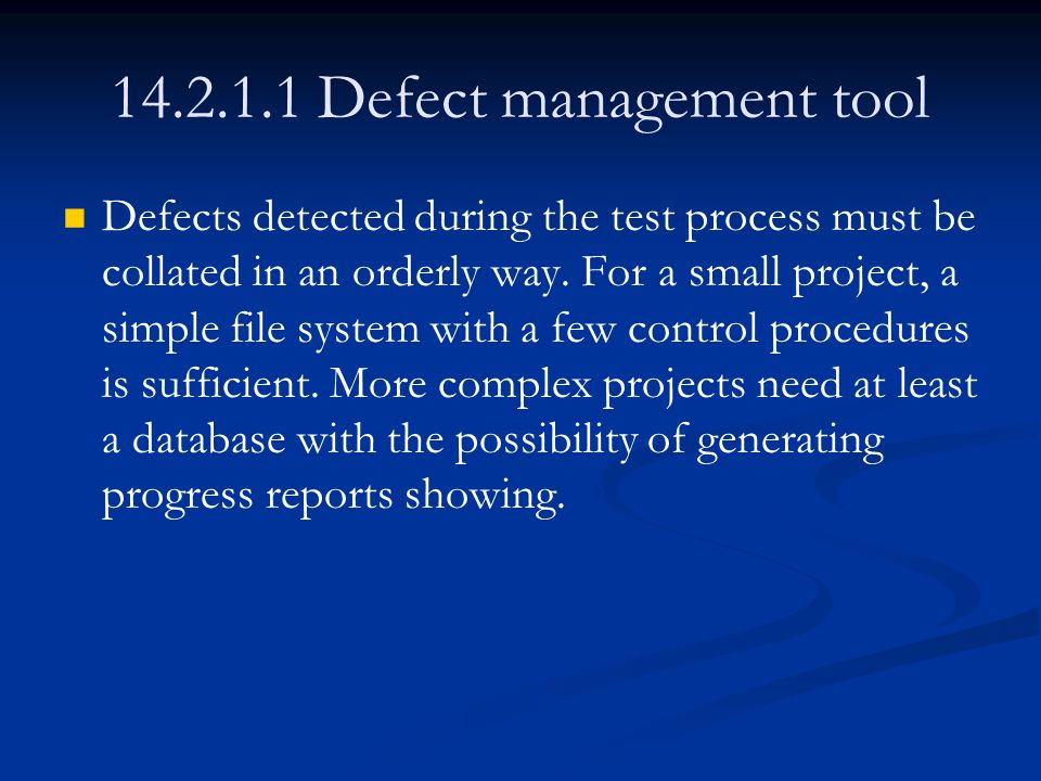 14.2.1.1 Defect management tool Defects detected during the test process must be collated in an orderly way.