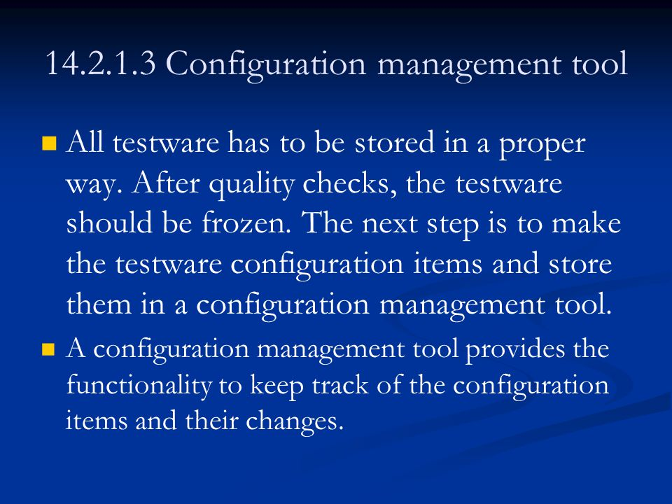 14.2.1.3 Configuration management tool All testware has to be stored in a proper way.