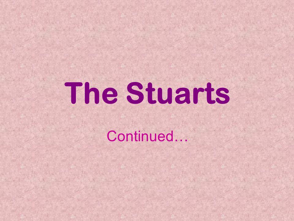 The Stuarts Continued…