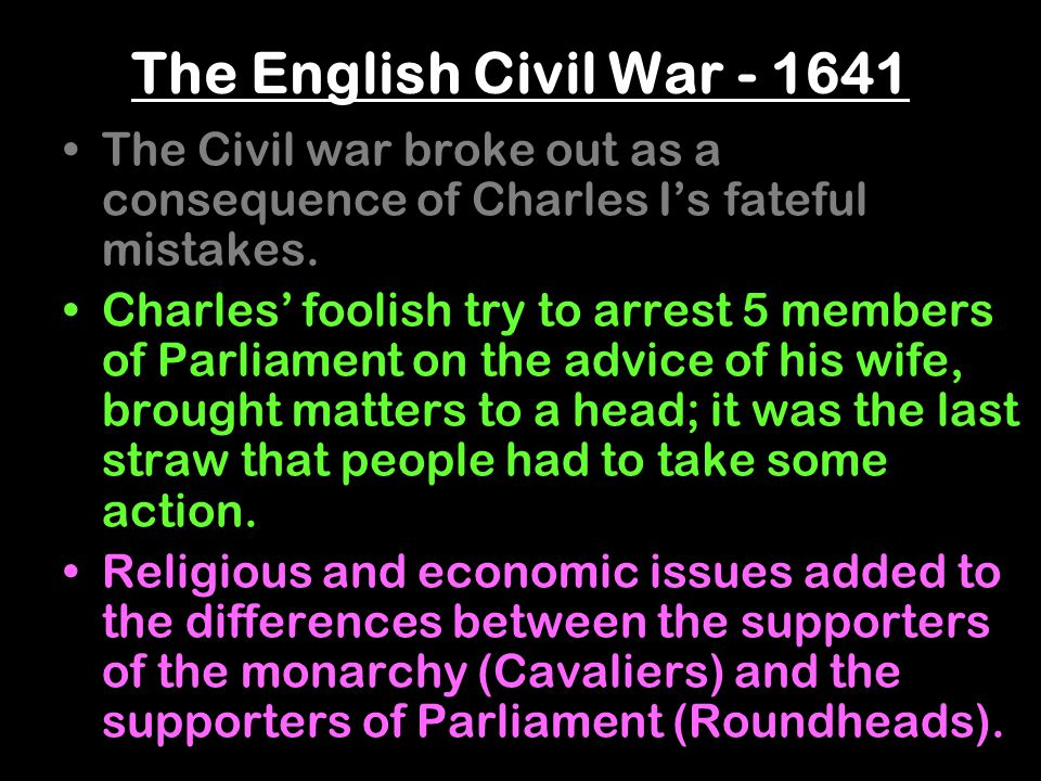 The English Civil War - 1641 The Civil war broke out as a consequence of Charles I's fateful mistakes.