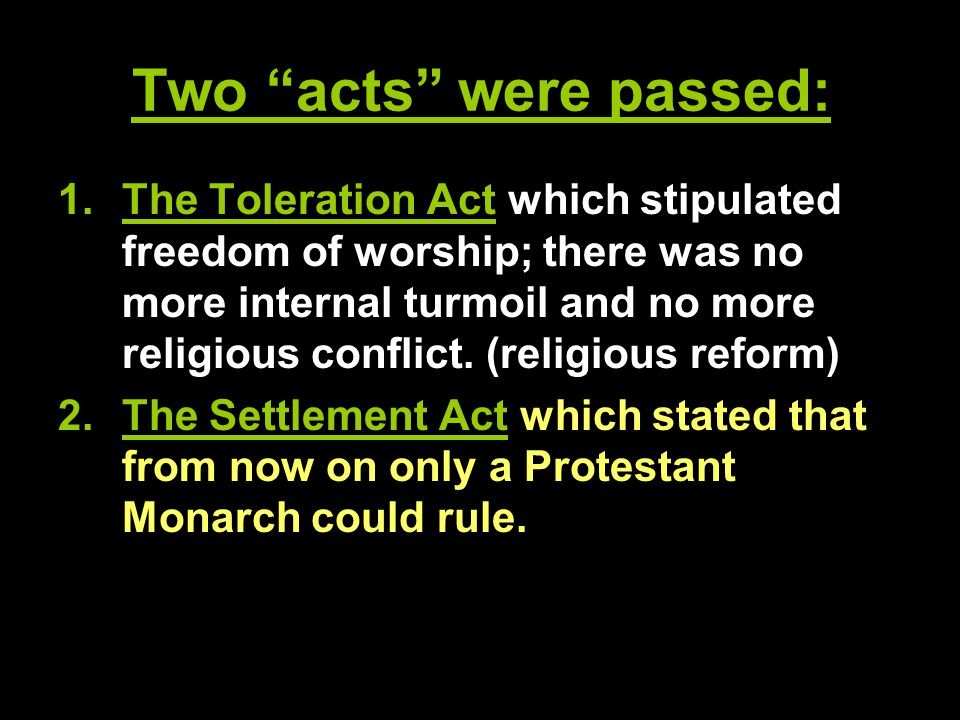 """Two """"acts"""" were passed: 1.The Toleration Act which stipulated freedom of worship; there was no more internal turmoil and no more religious conflict. ("""