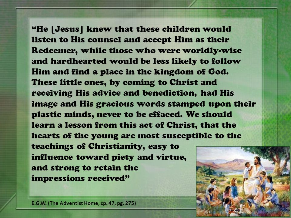 He [Jesus] knew that these children would listen to His counsel and accept Him as their Redeemer, while those who were worldly-wise and hardhearted would be less likely to follow Him and find a place in the kingdom of God.