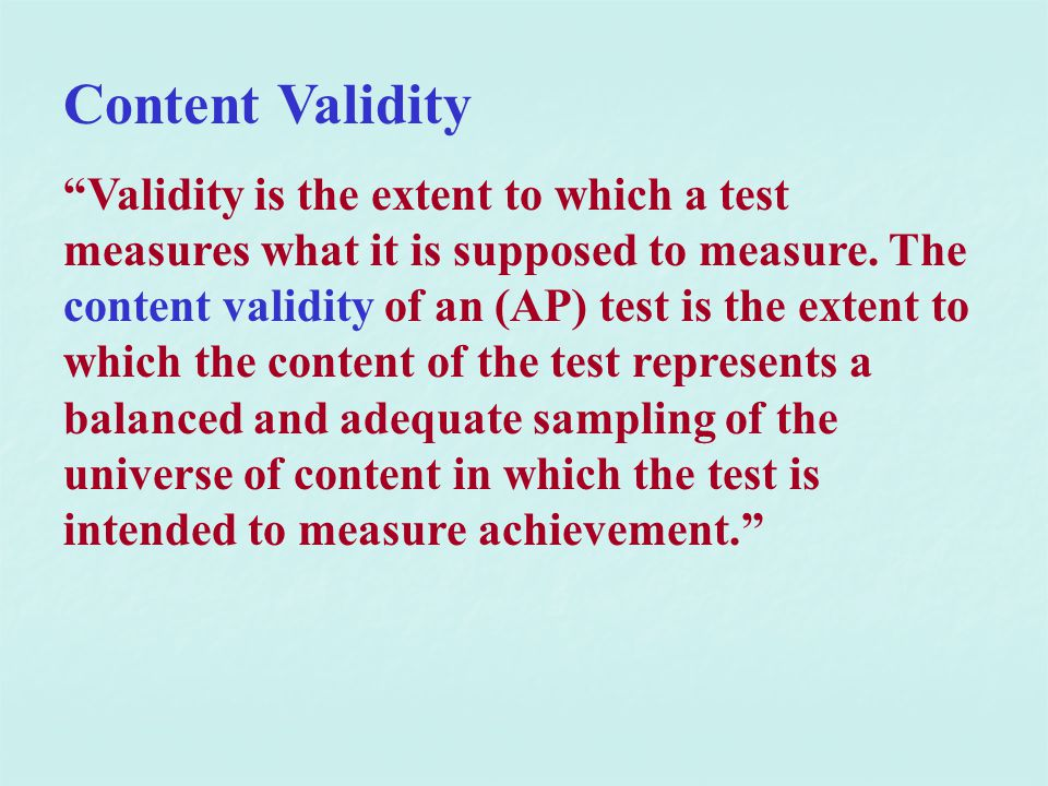 """Content Validity """"Validity is the extent to which a test measures what it is supposed to measure. The content validity of an (AP) test is the extent t"""