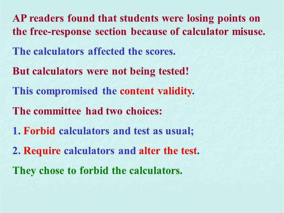AP readers found that students were losing points on the free-response section because of calculator misuse. The calculators affected the scores. But