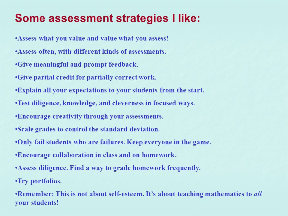 Some assessment strategies I like: Assess what you value and value what you assess.