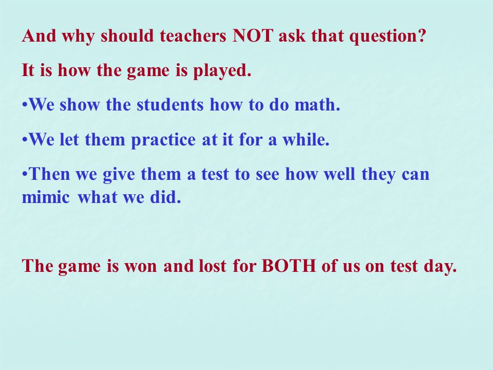 And why should teachers NOT ask that question. It is how the game is played.