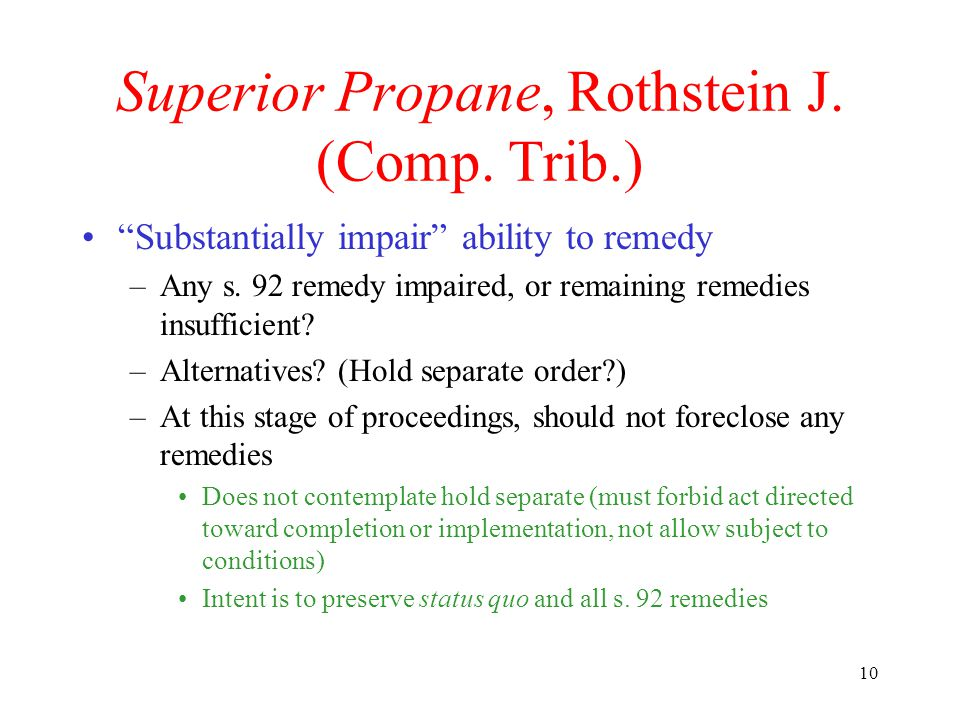 "10 Superior Propane, Rothstein J. (Comp. Trib.) ""Substantially impair"" ability to remedy –Any s. 92 remedy impaired, or remaining remedies insufficien"