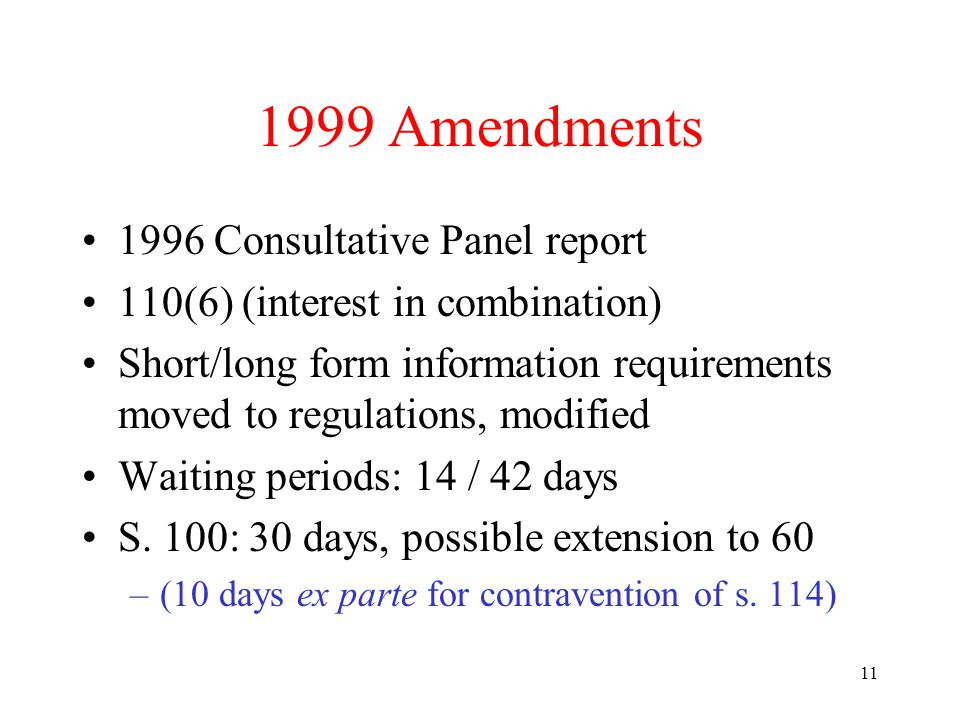 11 1999 Amendments 1996 Consultative Panel report 110(6) (interest in combination) Short/long form information requirements moved to regulations, modified Waiting periods: 14 / 42 days S.