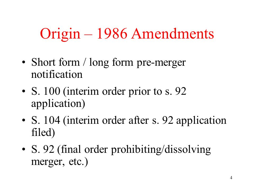 4 Origin – 1986 Amendments Short form / long form pre-merger notification S. 100 (interim order prior to s. 92 application) S. 104 (interim order afte