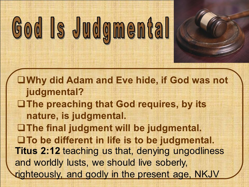  Why did Adam and Eve hide, if God was not judgmental.