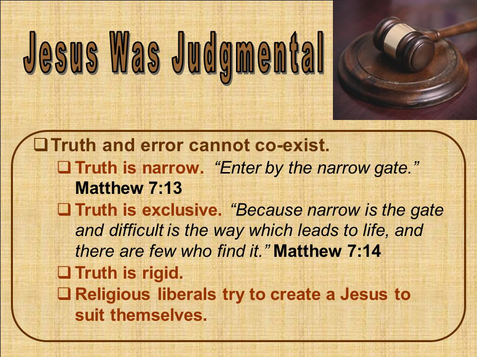  Truth and error cannot co-exist. Truth is narrow.