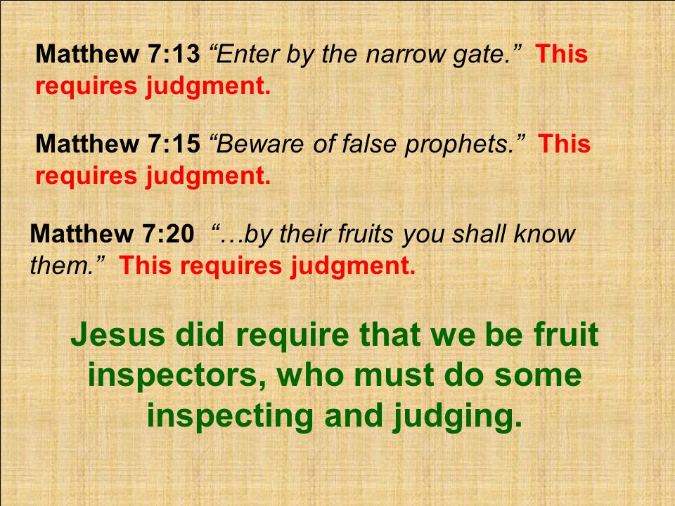 Matthew 7:13 Enter by the narrow gate. This requires judgment.