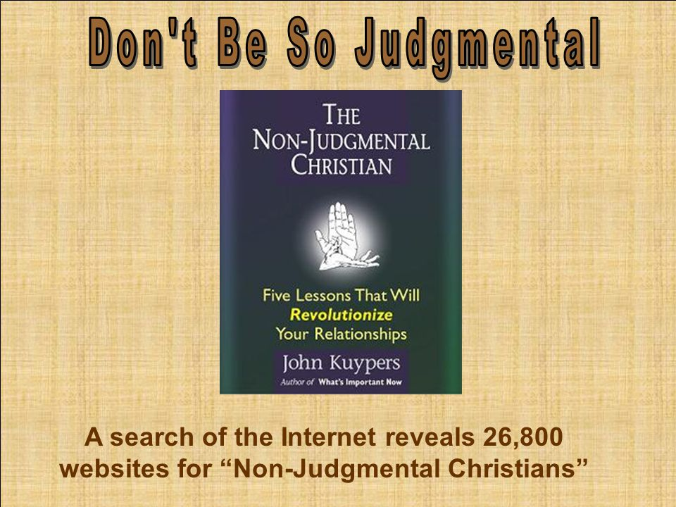 A search of the Internet reveals 26,800 websites for Non-Judgmental Christians