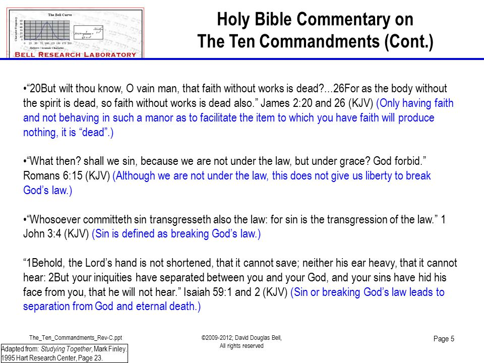 The_Ten_Commandments_Rev-C.ppt©2009-2012; David Douglas Bell, All rights reserved Page 5 20But wilt thou know, O vain man, that faith without works is dead?...26For as the body without the spirit is dead, so faith without works is dead also. James 2:20 and 26 (KJV) (Only having faith and not behaving in such a manor as to facilitate the item to which you have faith will produce nothing, it is dead .) What then.