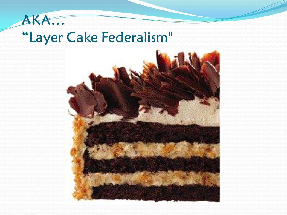 AKA… Layer Cake Federalism