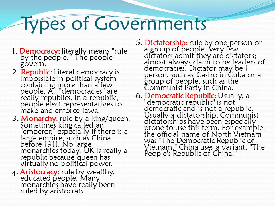 Types of Governments 1.Democracy: literally means rule by the people. The people govern.