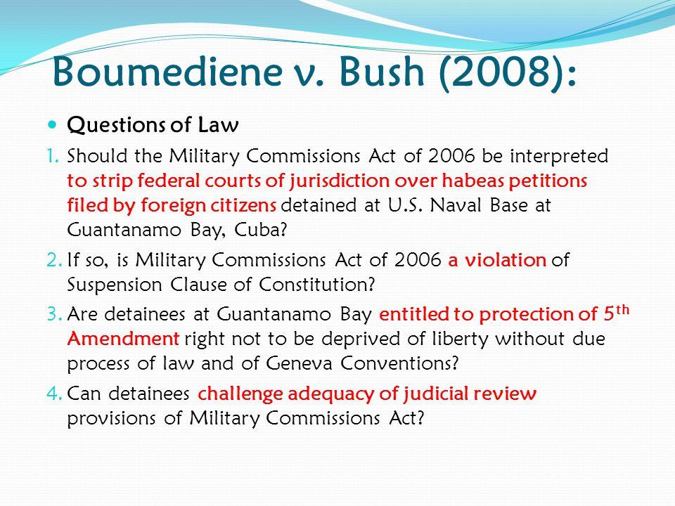 Boumediene v.Bush (2008): Questions of Law 1.
