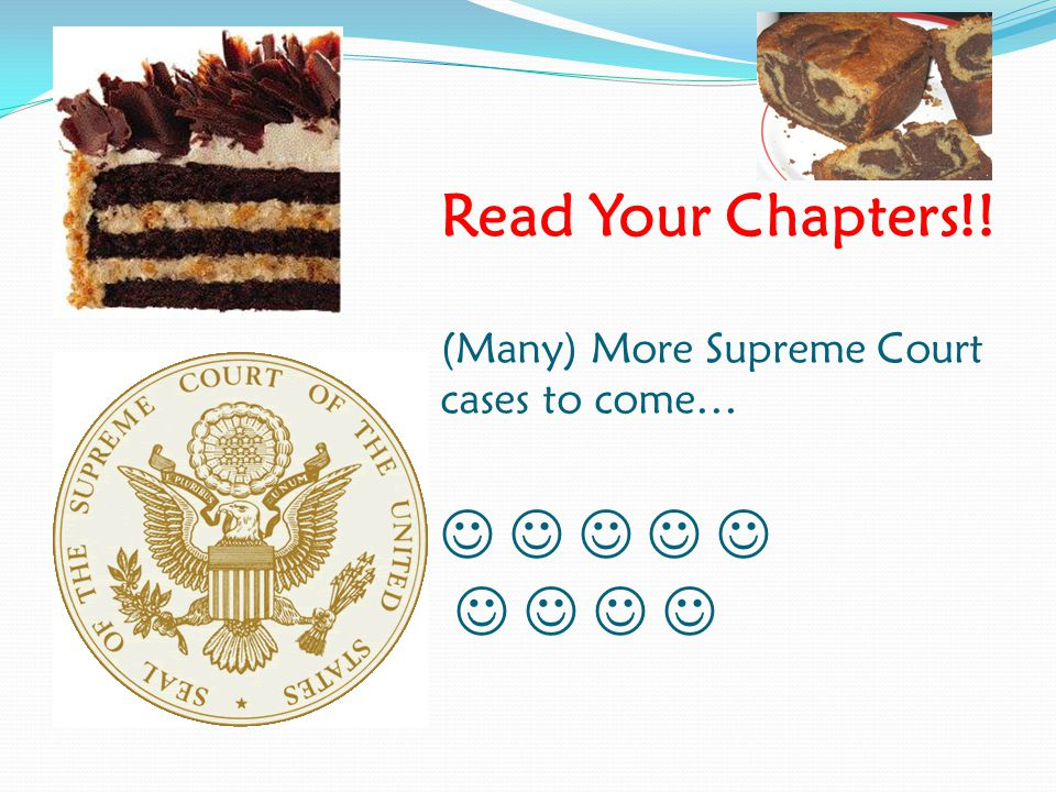 Read Your Chapters!! (Many) More Supreme Court cases to come…