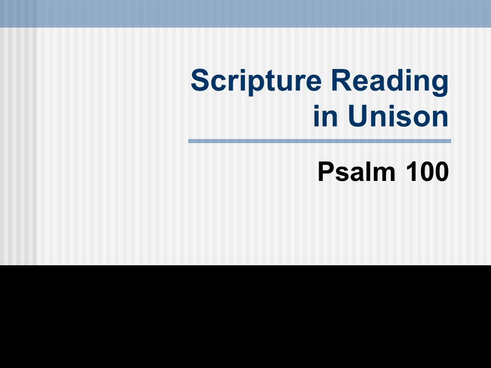 Scripture Reading in Unison Psalm 100