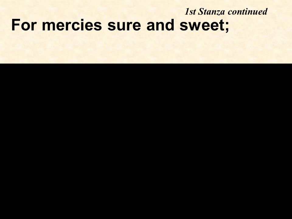 For mercies sure and sweet; 1st Stanza continued