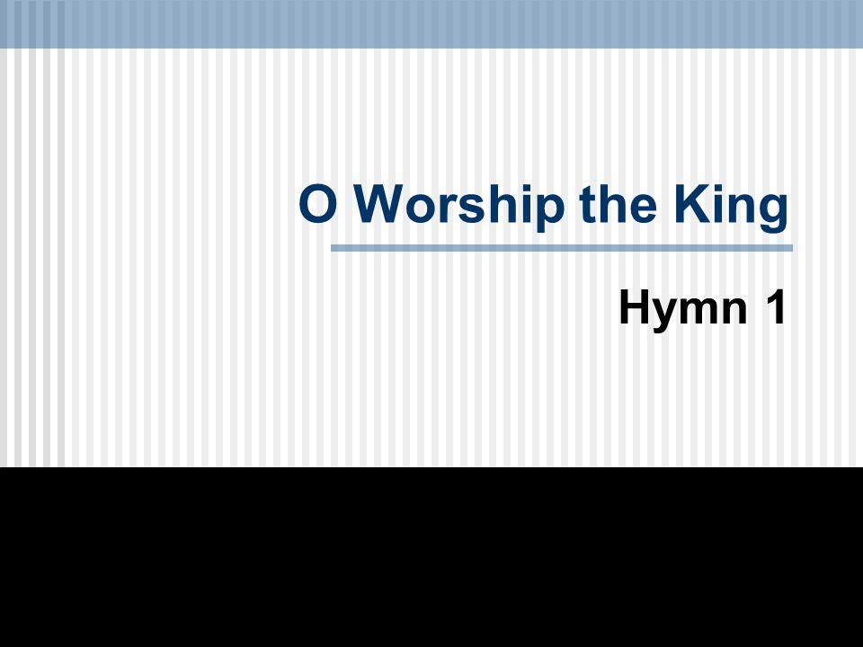 O Worship the King Hymn 1