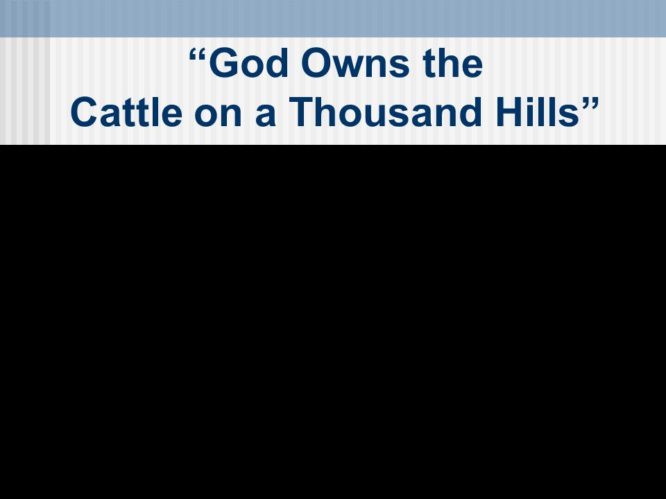 God Owns the Cattle on a Thousand Hills