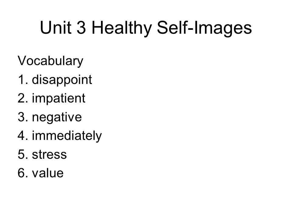 Unit 3 Healthy Self-Images Vocabulary 1. disappoint 2.