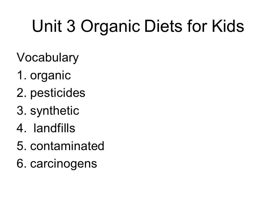 Unit 3 Organic Diets for Kids Vocabulary 1. organic 2.