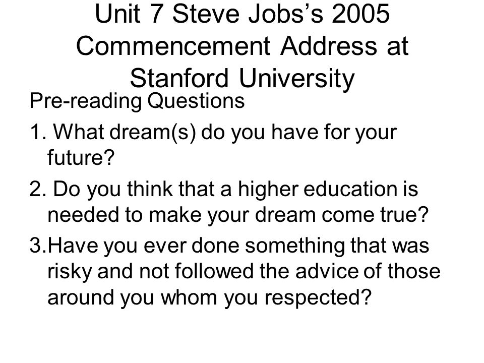 Unit 7 Steve Jobs's 2005 Commencement Address at Stanford University Pre-reading Questions 1.