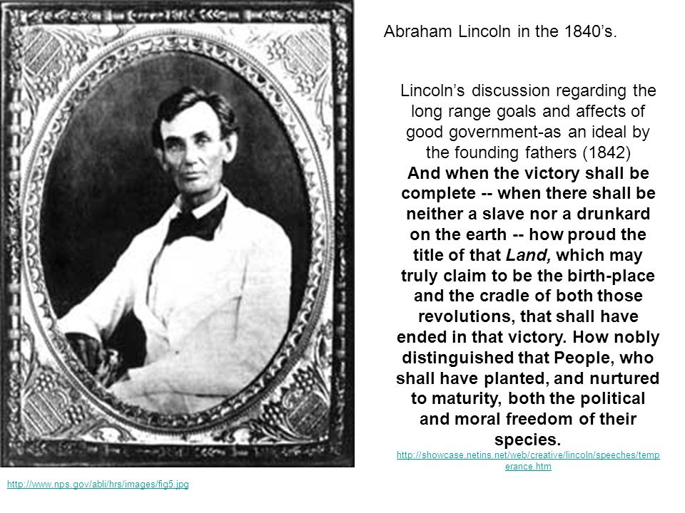 http://www.nps.gov/abli/hrs/images/fig5.jpg Abraham Lincoln in the 1840's. Lincoln's discussion regarding the long range goals and affects of good gov
