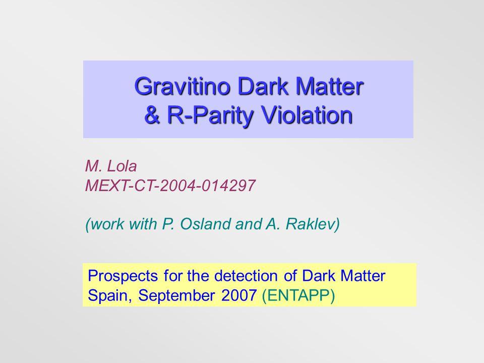 Gravitino Dark Matter & R-Parity Violation M. Lola MEXT-CT-2004-014297 (work with P.