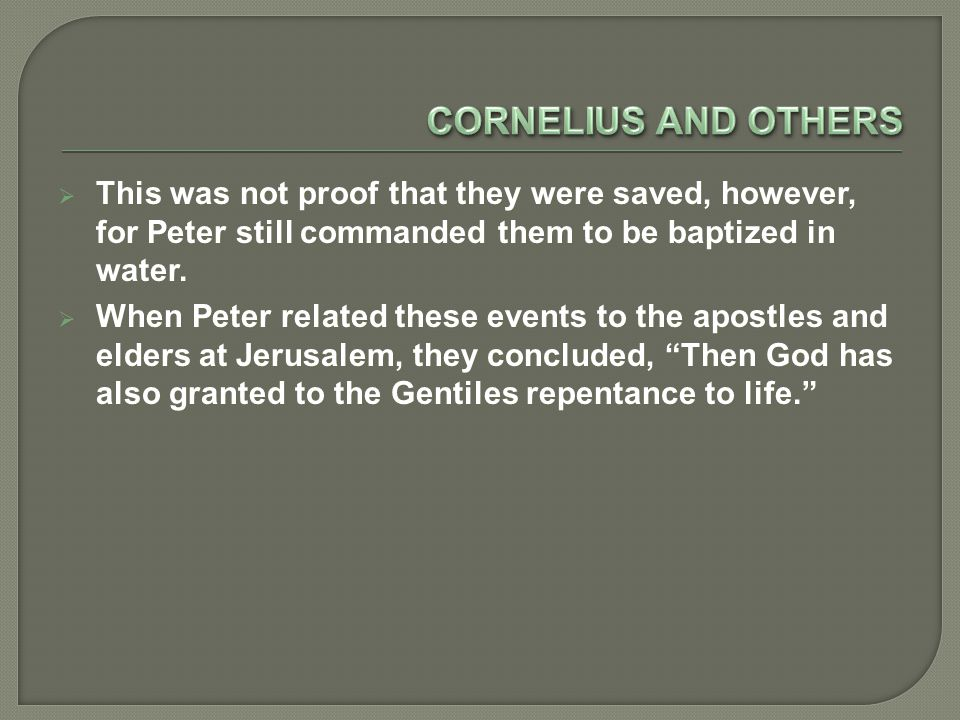  This was not proof that they were saved, however, for Peter still commanded them to be baptized in water.