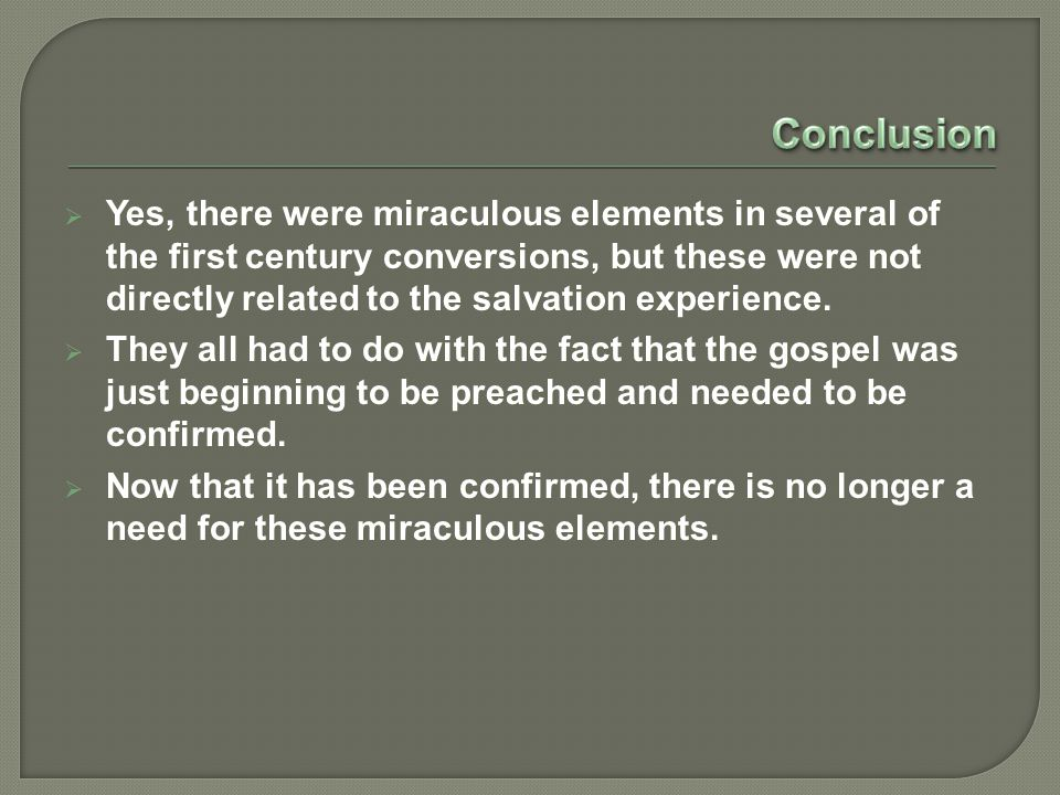  Yes, there were miraculous elements in several of the first century conversions, but these were not directly related to the salvation experience.