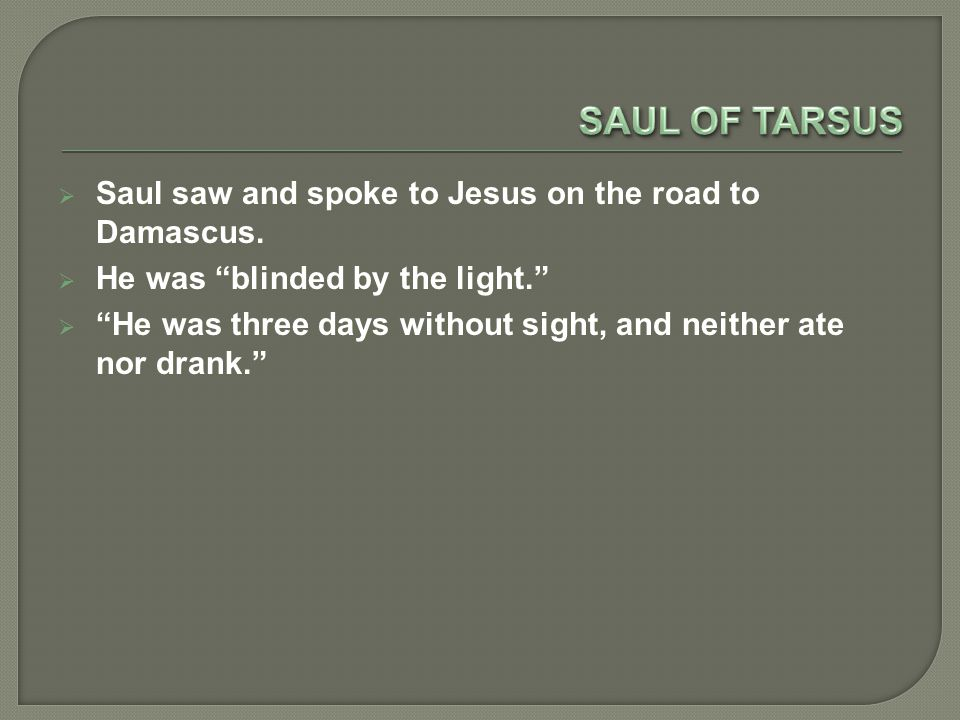  Saul saw and spoke to Jesus on the road to Damascus.