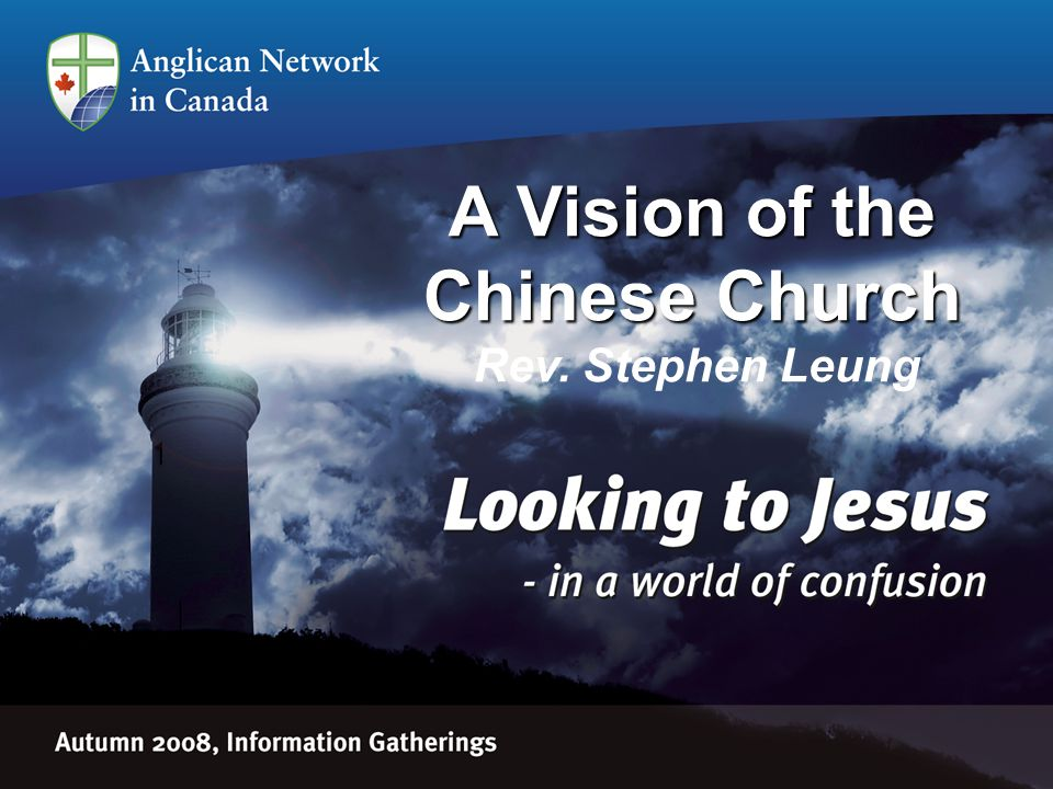 A Vision of the Chinese Church A Vision of the Chinese Church Rev. Stephen Leung