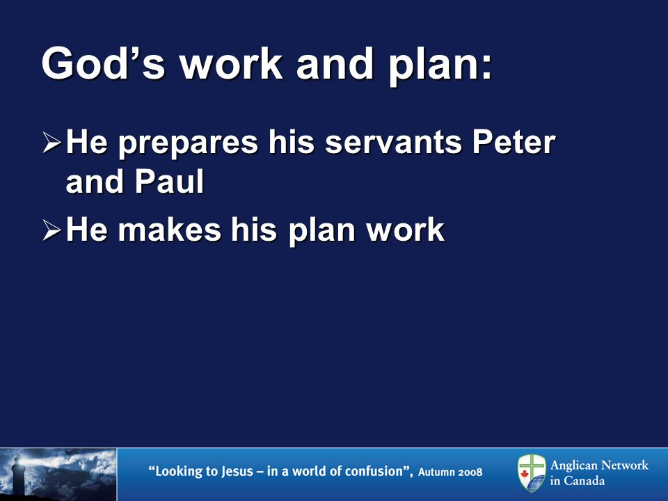 God's work and plan:  He prepares his servants Peter and Paul  He makes his plan work