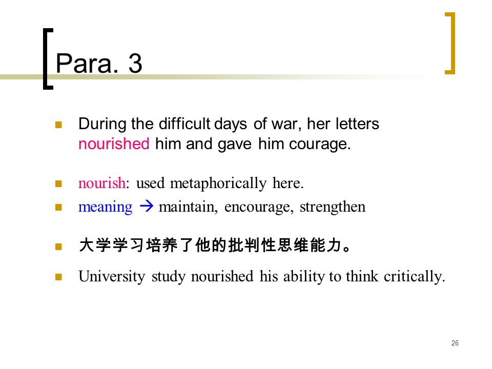 26 Para. 3 During the difficult days of war, her letters nourished him and gave him courage. nourish: used metaphorically here. meaning  maintain, en
