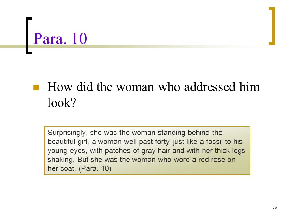 36 Para. 10 How did the woman who addressed him look? Surprisingly, she was the woman standing behind the beautiful girl, a woman well past forty, jus