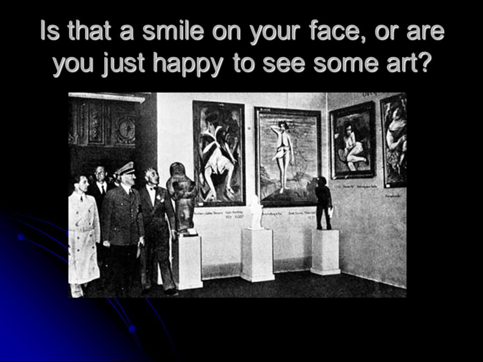 Is that a smile on your face, or are you just happy to see some art