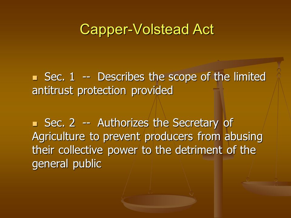 Capper-Volstead Act Sec. 1 -- Describes the scope of the limited antitrust protection provided Sec.