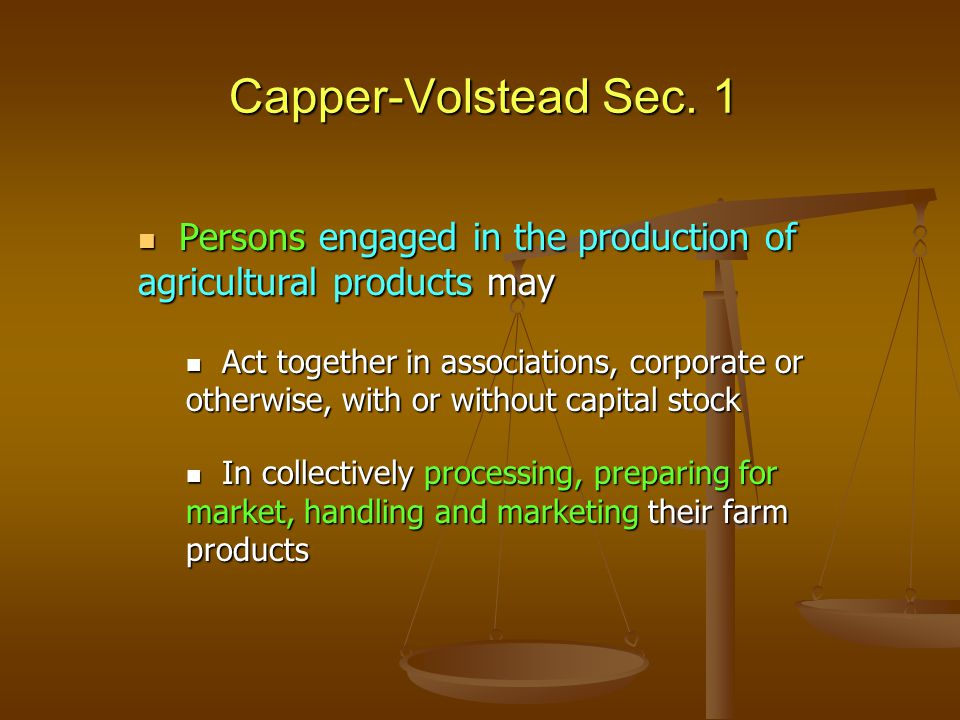 Capper-Volstead Sec. 1 Persons engaged in the production of agricultural products may Persons engaged in the production of agricultural products may A