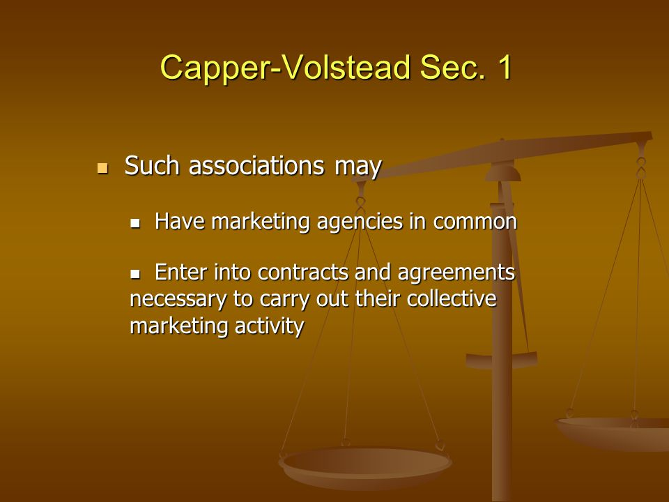 Capper-Volstead Sec. 1 Such associations may Such associations may Have marketing agencies in common Have marketing agencies in common Enter into cont