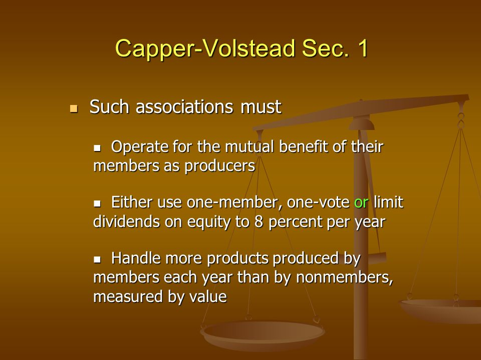 Capper-Volstead Sec. 1 Such associations must Such associations must Operate for the mutual benefit of their members as producers Operate for the mutu