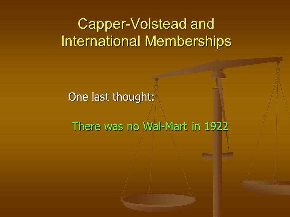 Capper-Volstead and International Memberships One last thought: There was no Wal-Mart in 1922 There was no Wal-Mart in 1922