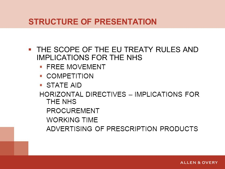 STRUCTURE OF PRESENTATION  THE SCOPE OF THE EU TREATY RULES AND IMPLICATIONS FOR THE NHS  FREE MOVEMENT  COMPETITION  STATE AID HORIZONTAL DIRECTI
