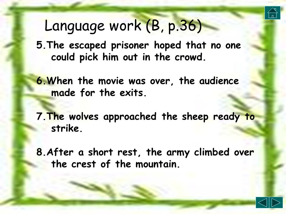 Language work (B, p.36) 1.When it was disturbed, the deer broke into a gallop and disappeared into the forest.