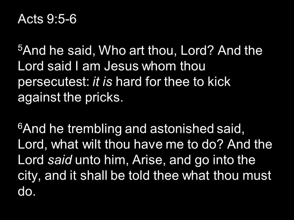 Acts 9:5-6 5 And he said, Who art thou, Lord.