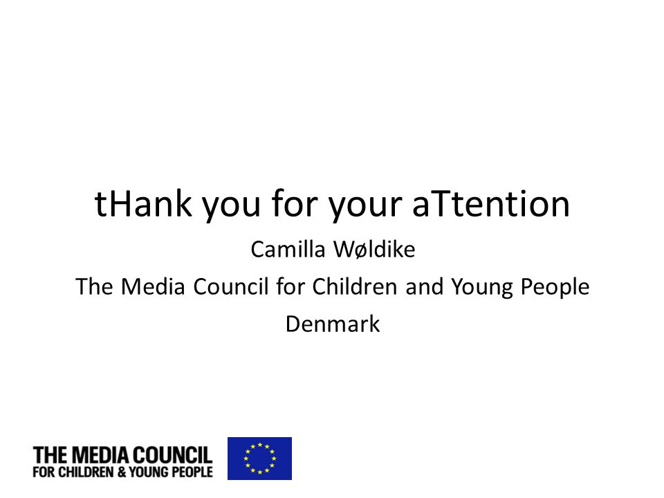 tHank you for your aTtention Camilla Wøldike The Media Council for Children and Young People Denmark
